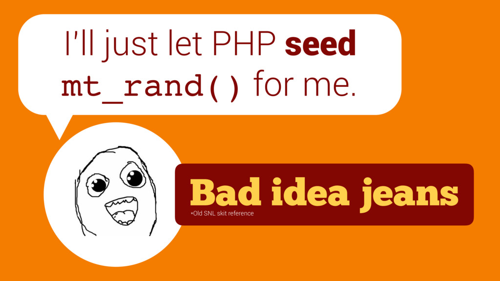 I'll just let PHP seed mt_rand() for me. Bad id...