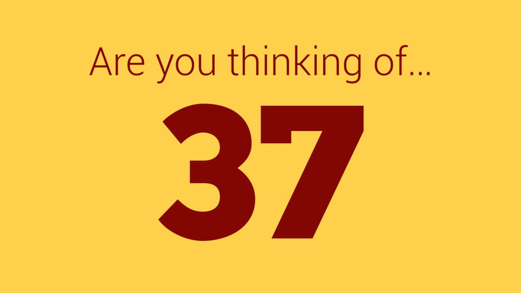 Are you thinking of… 37