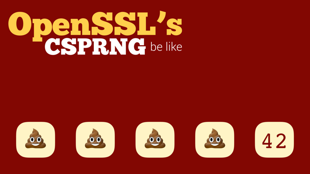 OpenSSL's be like 42   CSPRNG
