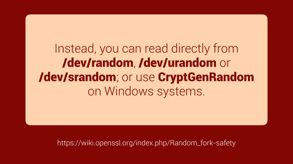 Instead, you can read directly from /dev/random...
