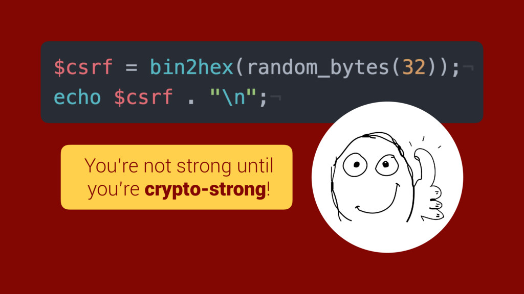 You're not strong until you're crypto-strong!