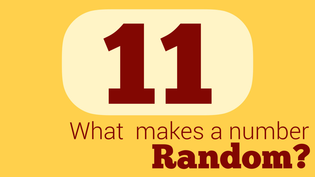 11 Random? What makes a number