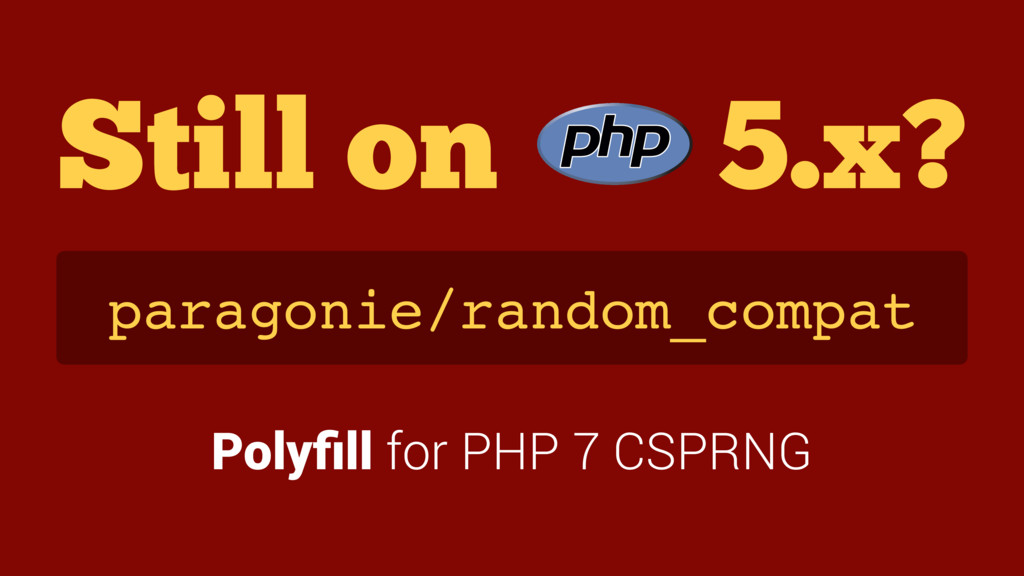 Still on 5.x? paragonie/random_compat Polyfill f...