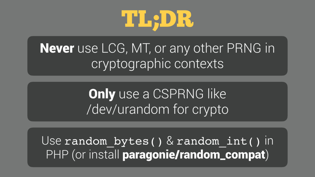 TL;DR Never use LCG, MT, or any other PRNG in c...