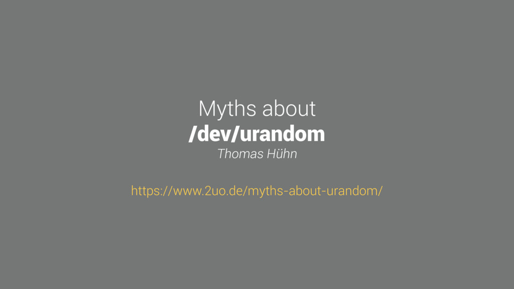 Myths about /dev/urandom Thomas Hühn https://ww...