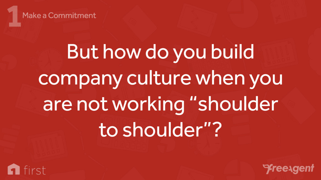 But how do you build company culture when you a...
