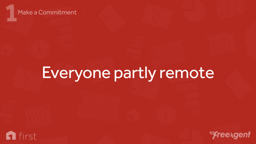 Everyone partly remote 1Make a Commitment