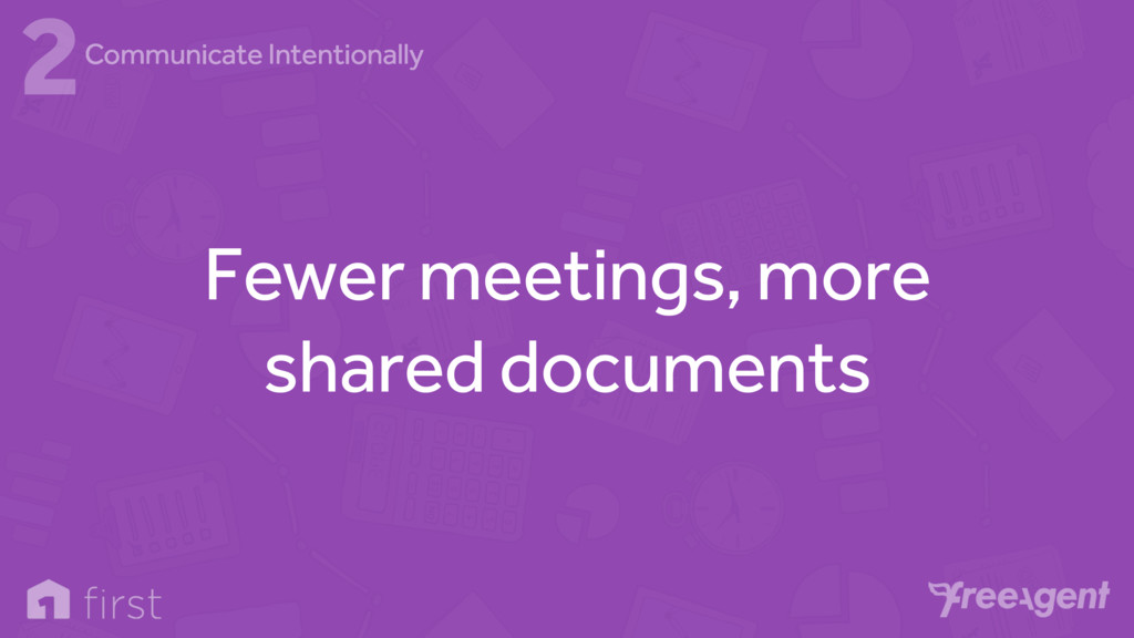 Fewer meetings, more shared documents 2Communic...