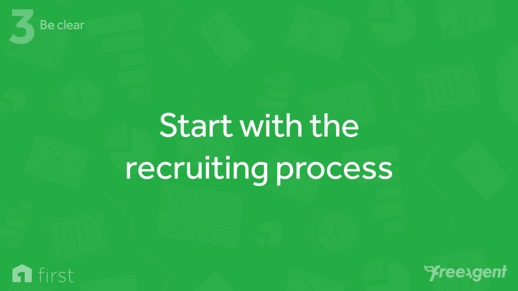Start with the recruiting process 3Be clear