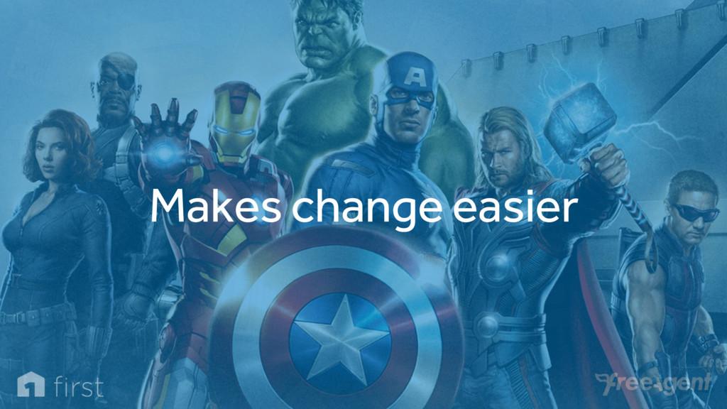 Makes change easier