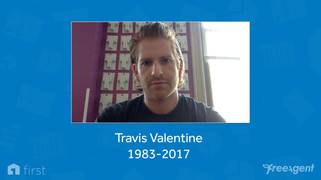 Travis Valentine 1983-2017