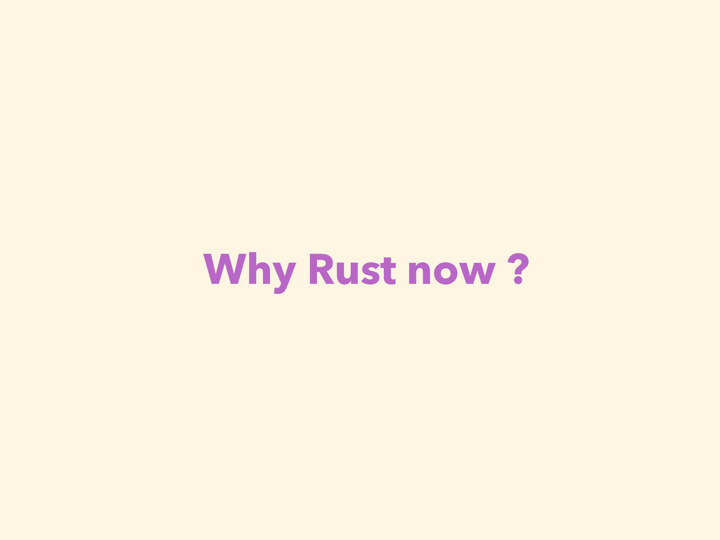 Why Rust now ?