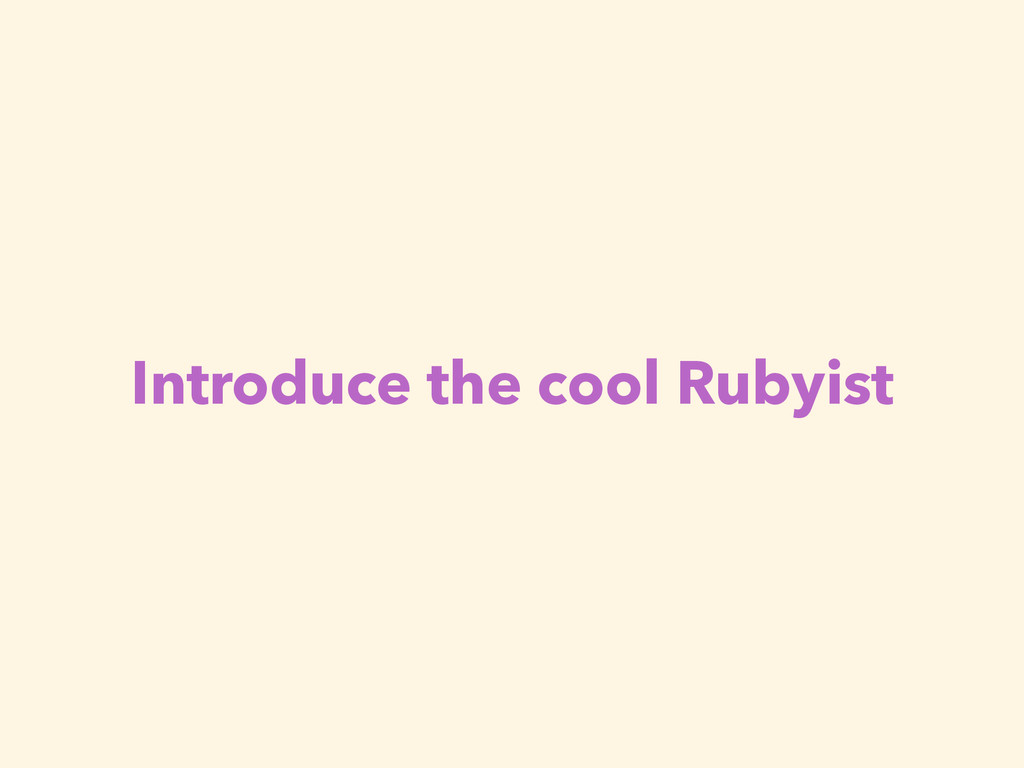 Introduce the cool Rubyist