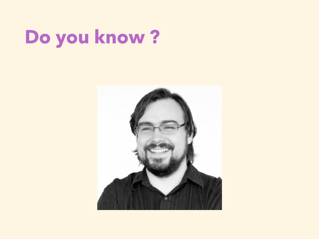 Do you know ?