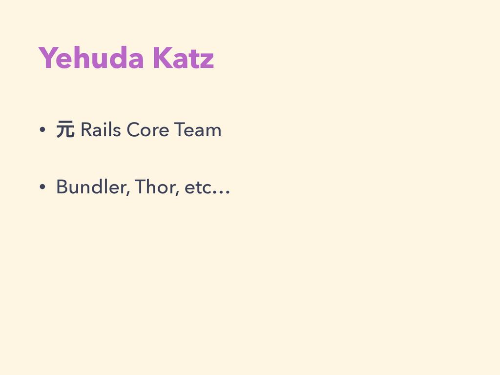 Yehuda Katz • ݩ Rails Core Team • Bundler, Thor...