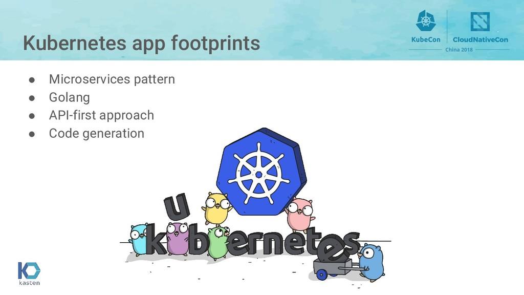Kubernetes app footprints ● Microservices patte...