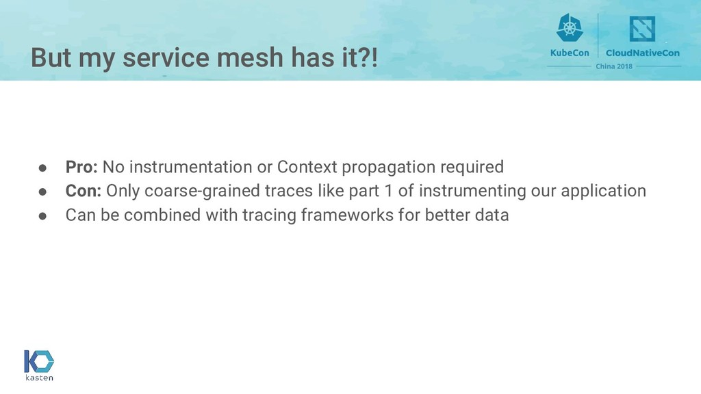 But my service mesh has it?! ● Pro: No instrume...