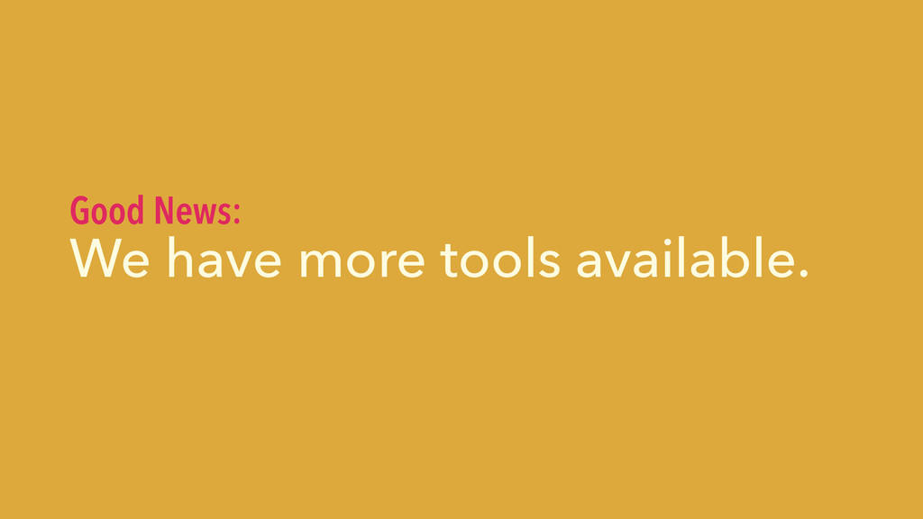 We have more tools available. Good News: