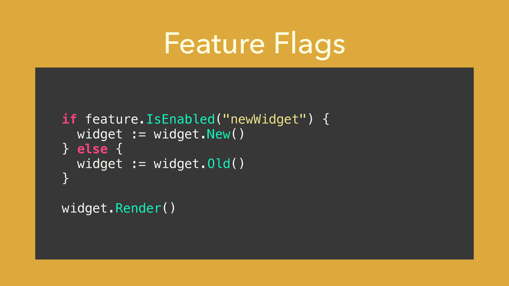 "Feature Flags if feature.IsEnabled(""newWidget"")..."