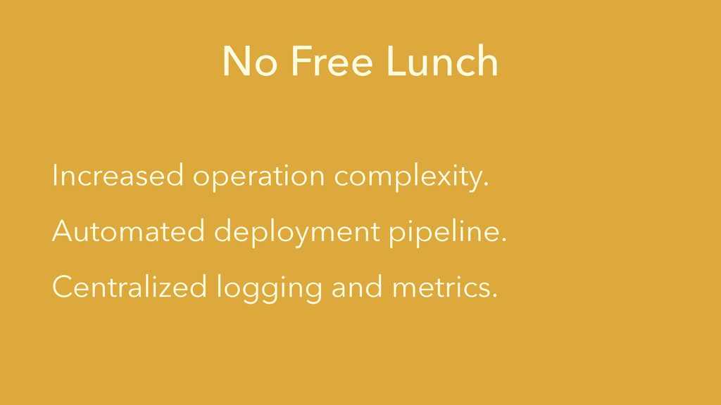 No Free Lunch Increased operation complexity. A...