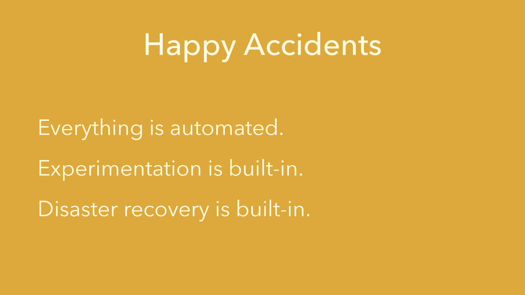 Happy Accidents Everything is automated. Experi...