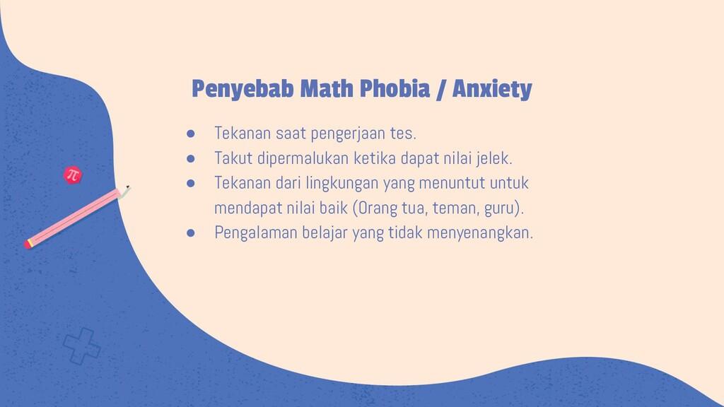 Penyebab Math Phobia / Anxiety ● Tekanan saat p...
