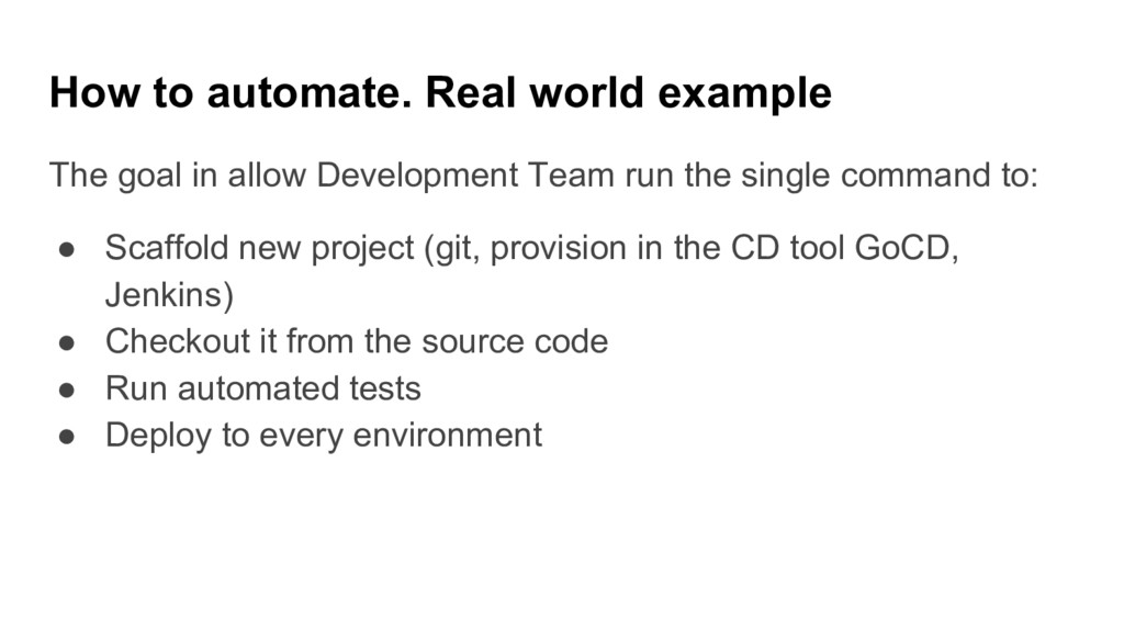 How to automate. Real world example The goal in...