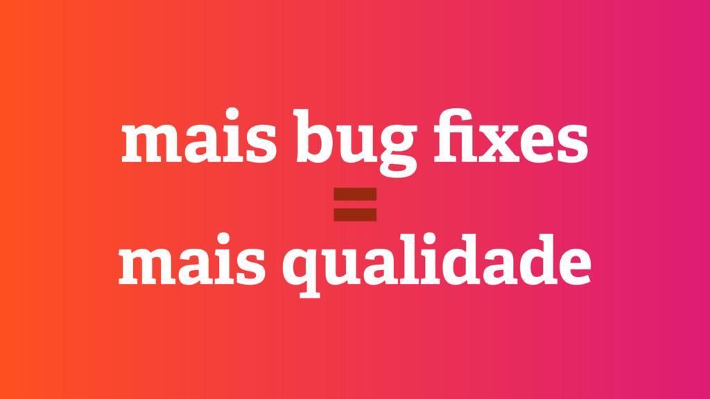 mais bug fixes mais qualidade =