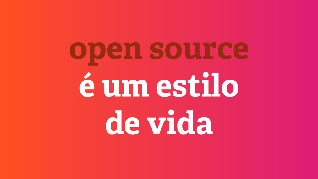 open source é um estilo de vida