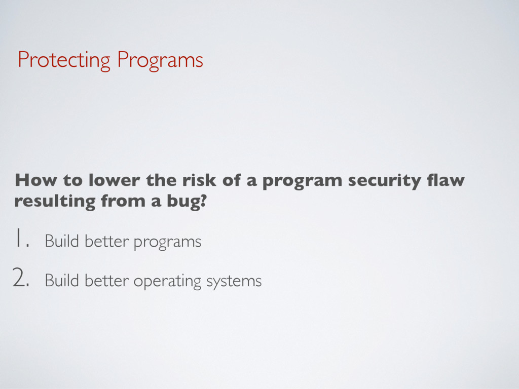 Protecting Programs How to lower the risk of a ...
