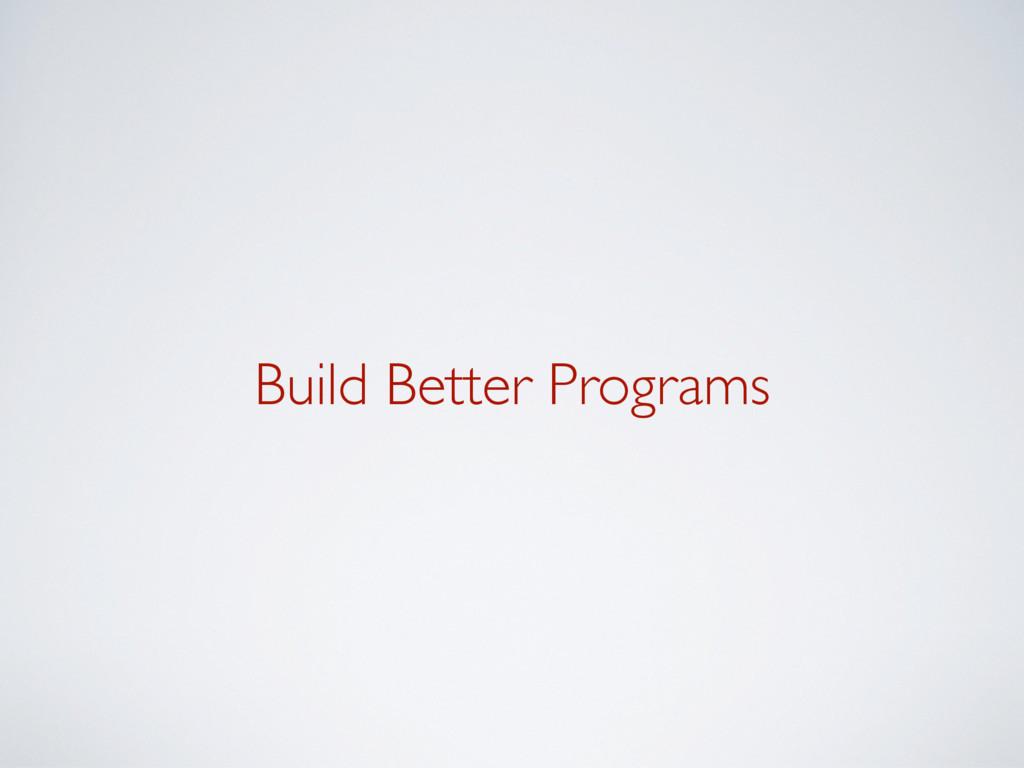 Build Better Programs