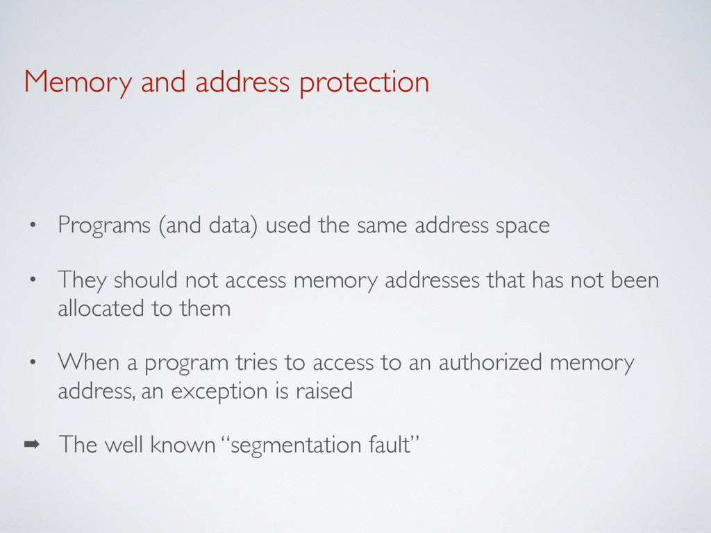 Memory and address protection • Programs (and d...