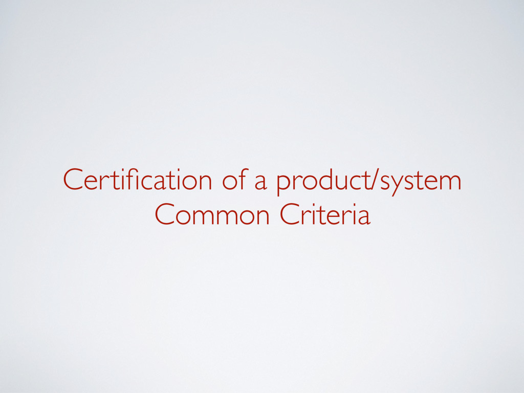 Certification of a product/system Common Criteria
