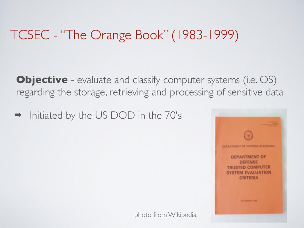 """TCSEC - """"The Orange Book"""" (1983-1999) Objective..."""