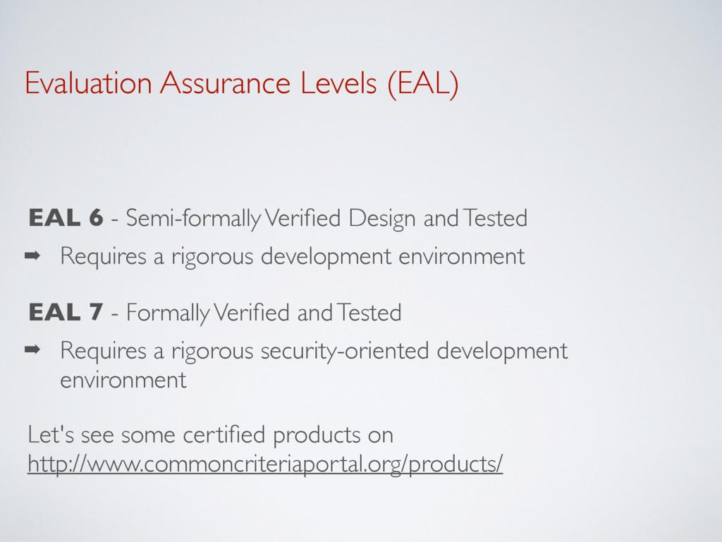 Evaluation Assurance Levels (EAL) EAL 6 - Semi-...
