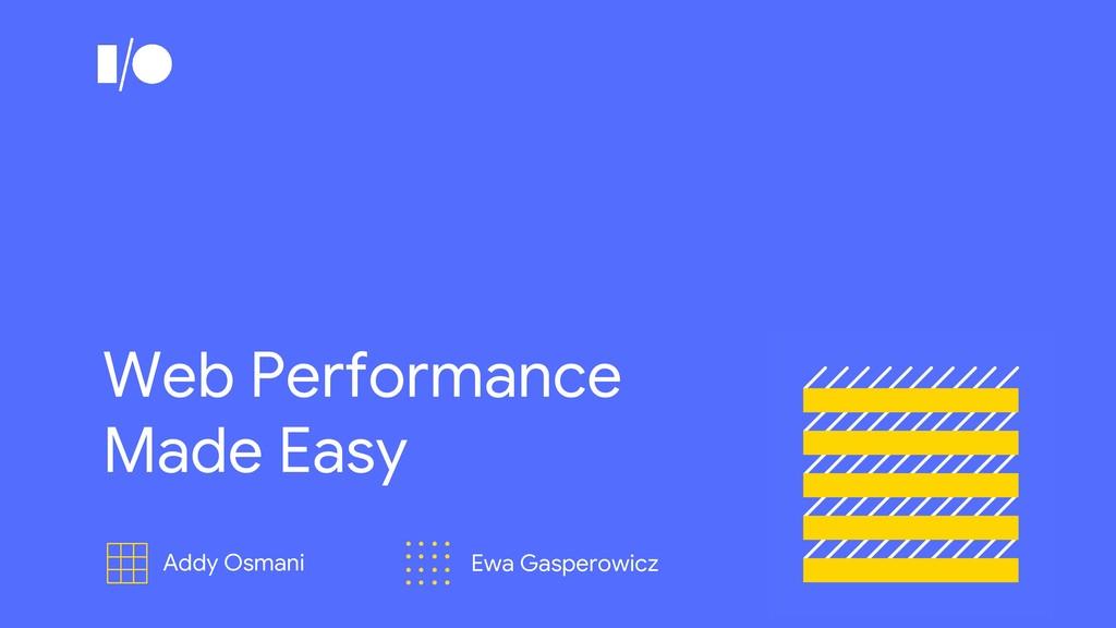 Addy Osmani Ewa Gasperowicz Web Performance Mad...