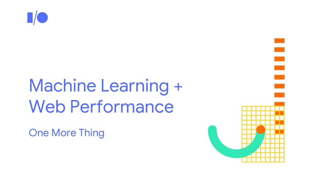 Machine Learning + Web Performance One More Thi...