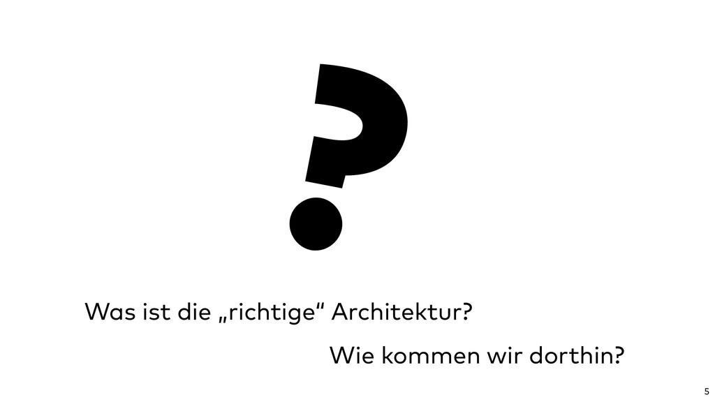 """5 Was ist die """"richtige"""" Architektur? Wie komme..."""