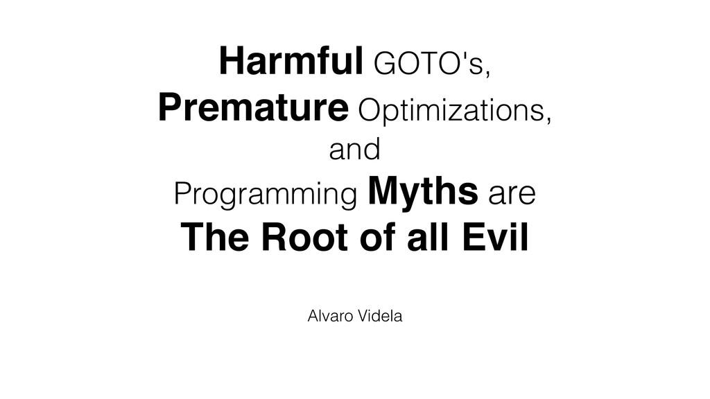 Harmful GOTO's, Premature Optimizations, and Pr...
