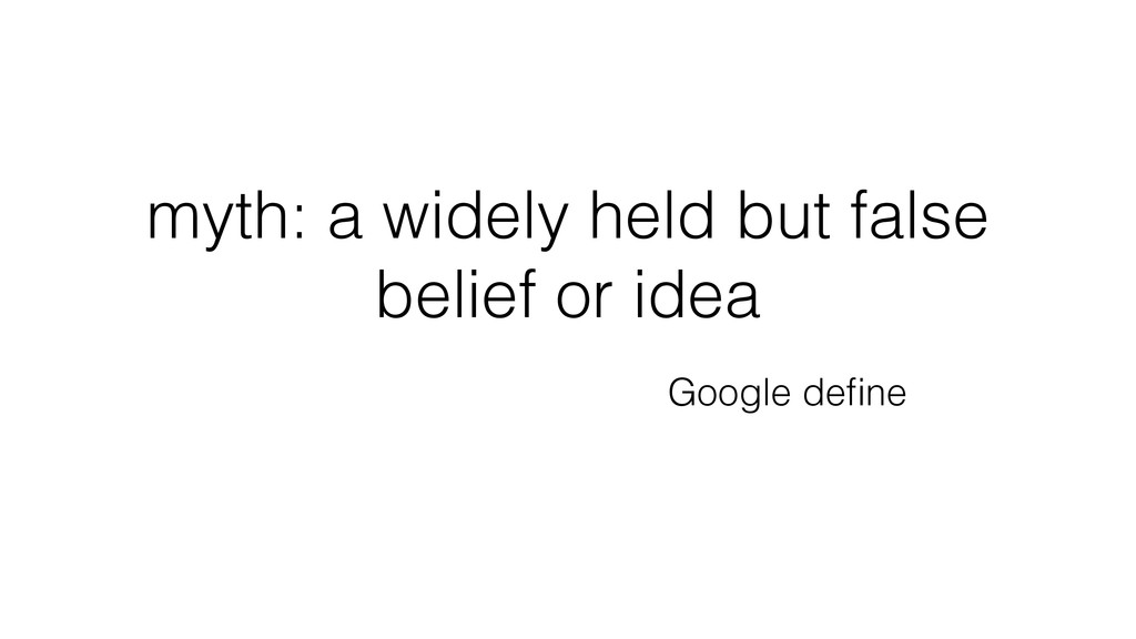 myth: a widely held but false belief or idea Go...