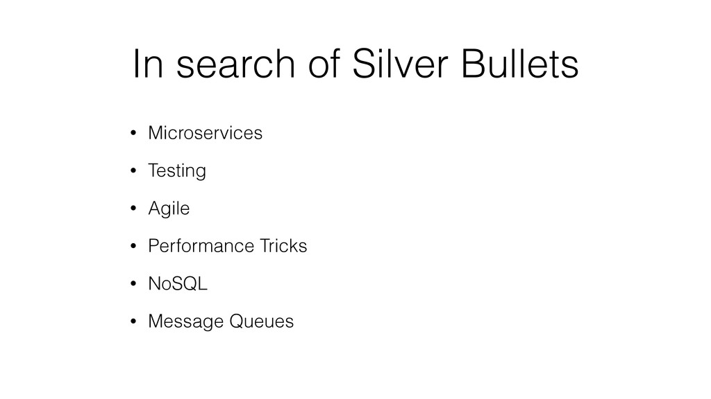 In search of Silver Bullets • Microservices • T...