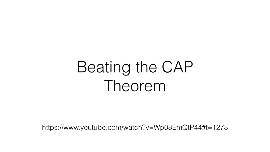 Beating the CAP Theorem https://www.youtube.com...