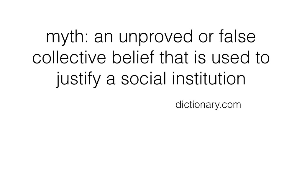 myth: an unproved or false collective belief th...