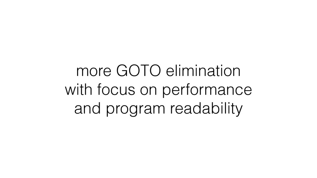more GOTO elimination with focus on performance...