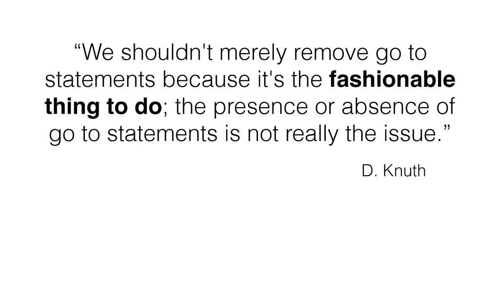 """We shouldn't merely remove go to statements be..."