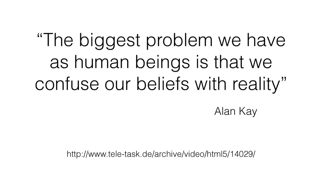 """The biggest problem we have as human beings is..."