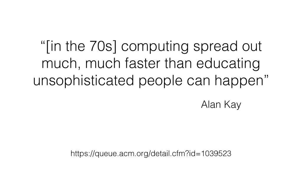 """[in the 70s] computing spread out much, much f..."