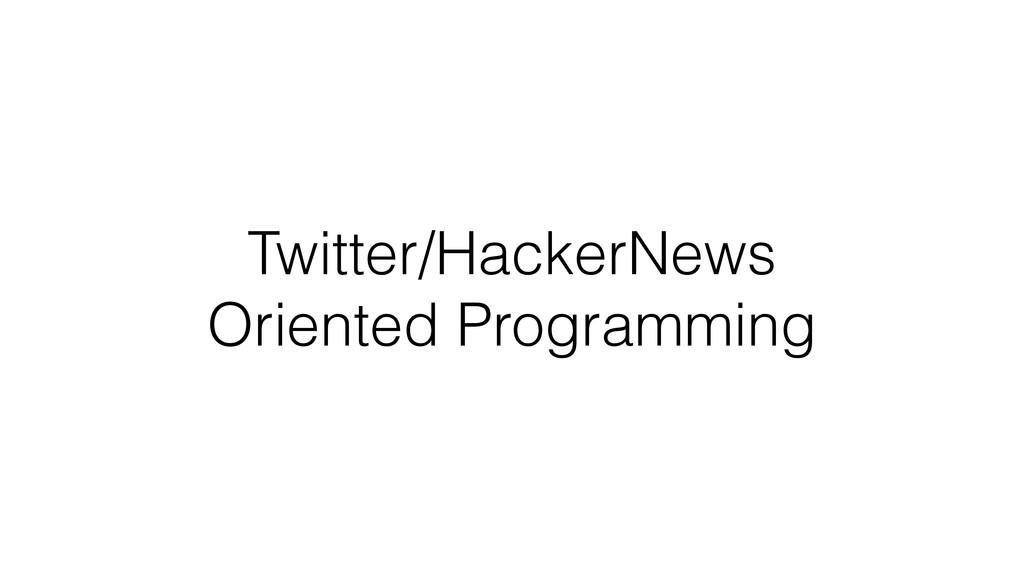 Twitter/HackerNews Oriented Programming