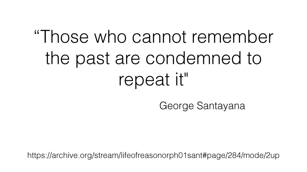 """Those who cannot remember the past are condemn..."