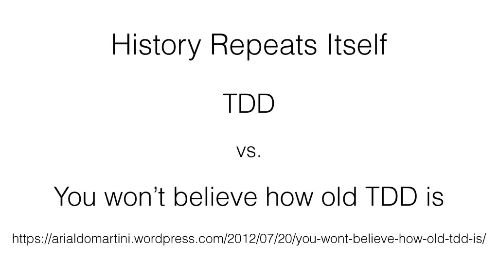History Repeats Itself TDD https://arialdomarti...